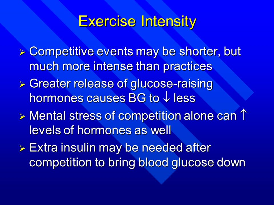 Exercise Intensity Competitive events may be shorter, but much more intense than practices.