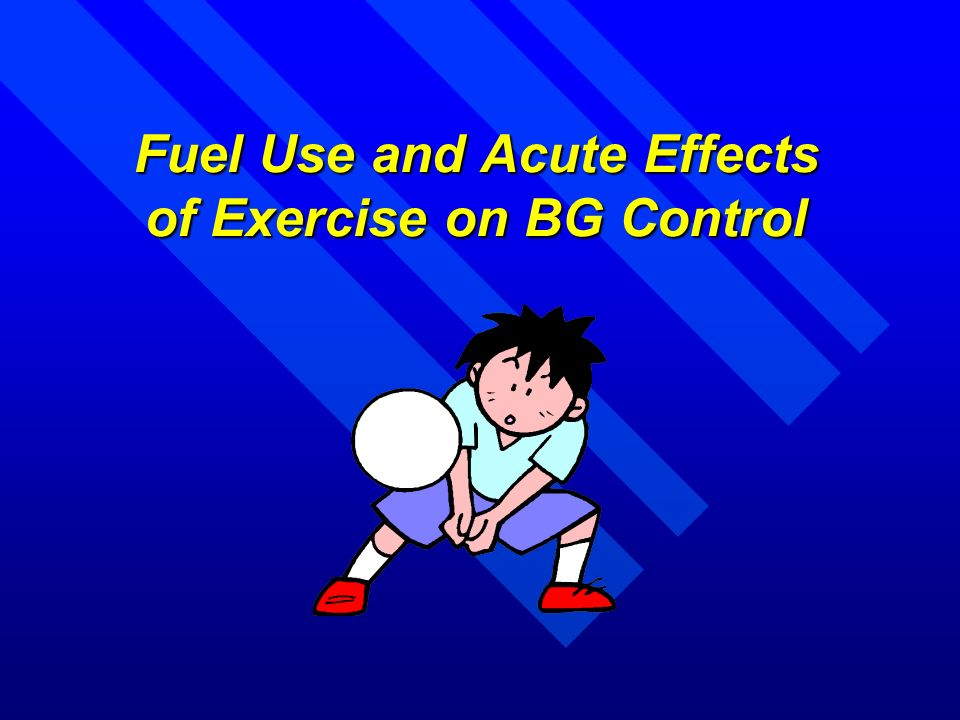 Fuel Use and Acute Effects of Exercise on BG Control