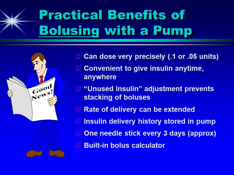 Practical Benefits of Bolusing with a Pump
