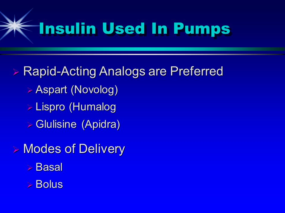 Insulin Used In Pumps Rapid-Acting Analogs are Preferred