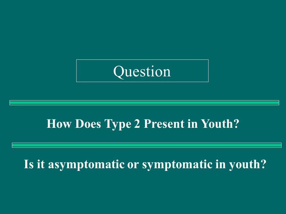 Question How Does Type 2 Present in Youth
