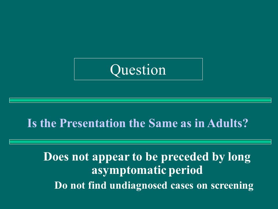 Question Is the Presentation the Same as in Adults