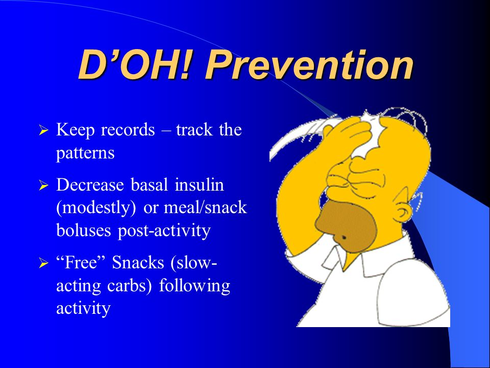 D'OH! Prevention Keep records – track the patterns