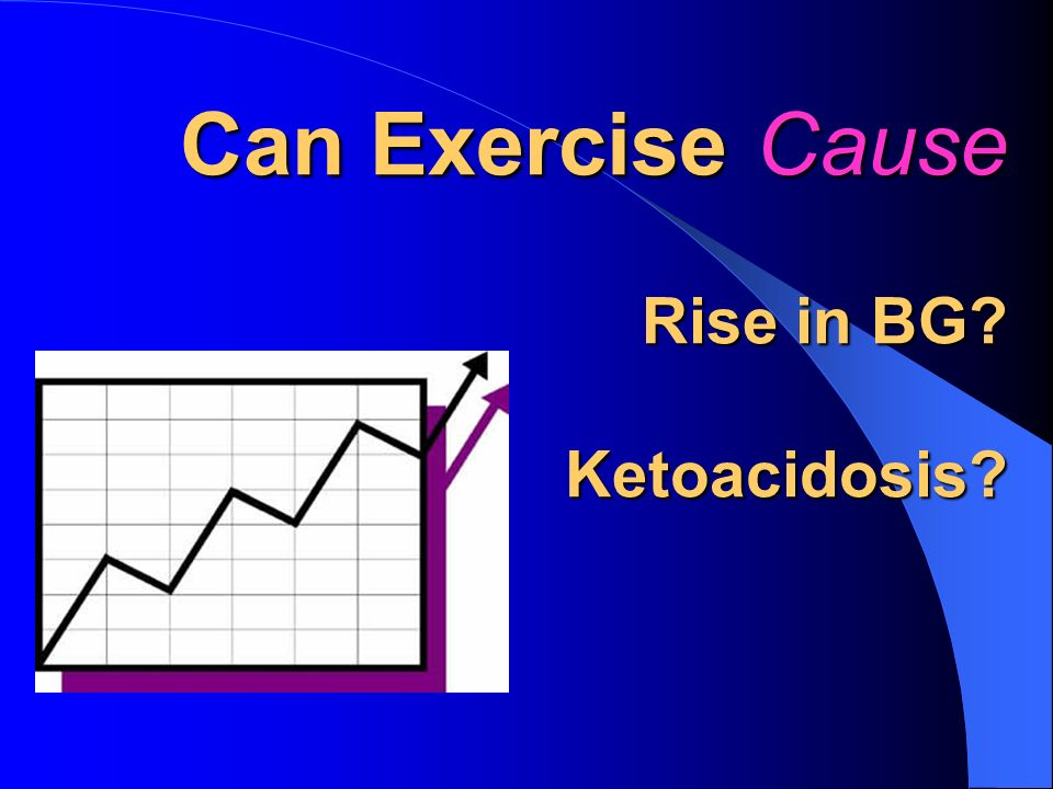 Can Exercise Cause Rise in BG Ketoacidosis
