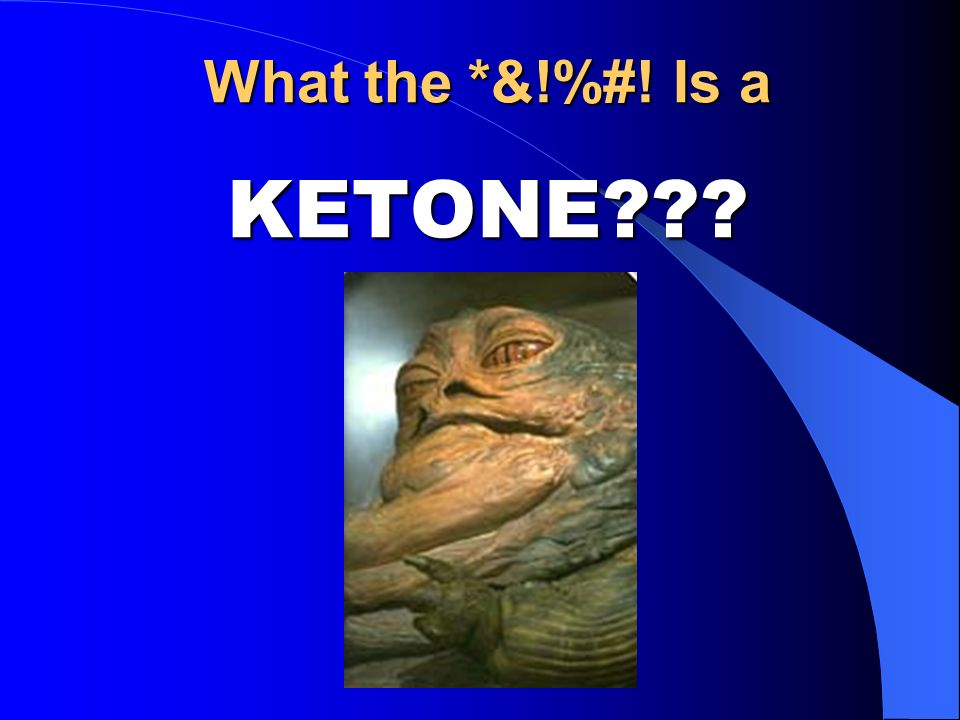What the *&!%#! Is a KETONE