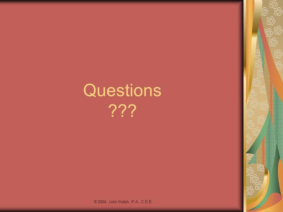 Questions © 2004, John Walsh, P.A., C.D.E.