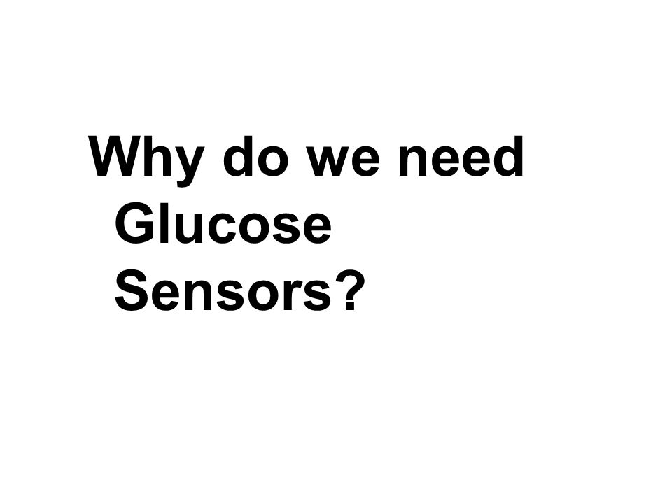 Why do we need Glucose Sensors