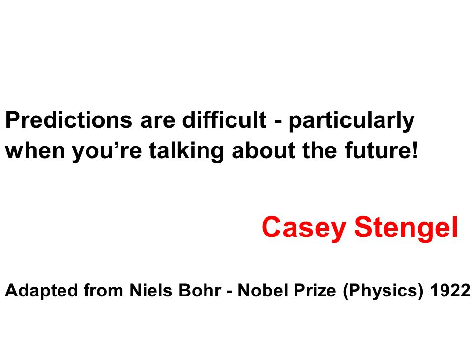 Predictions are difficult - particularly when you're talking about the future!