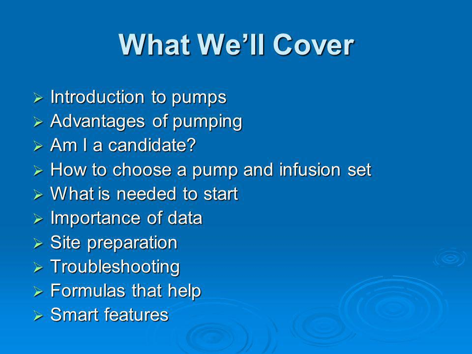 What We'll Cover Introduction to pumps Advantages of pumping