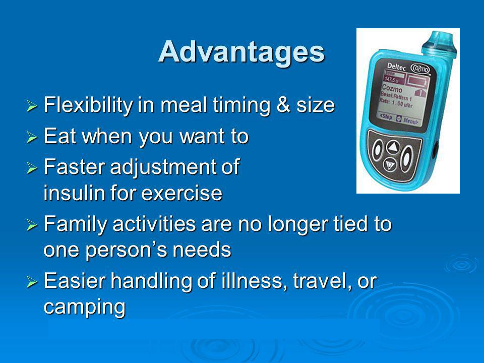 Advantages Flexibility in meal timing & size Eat when you want to