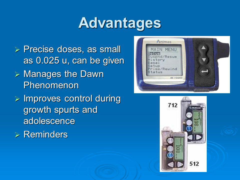 Advantages Precise doses, as small as 0.025 u, can be given