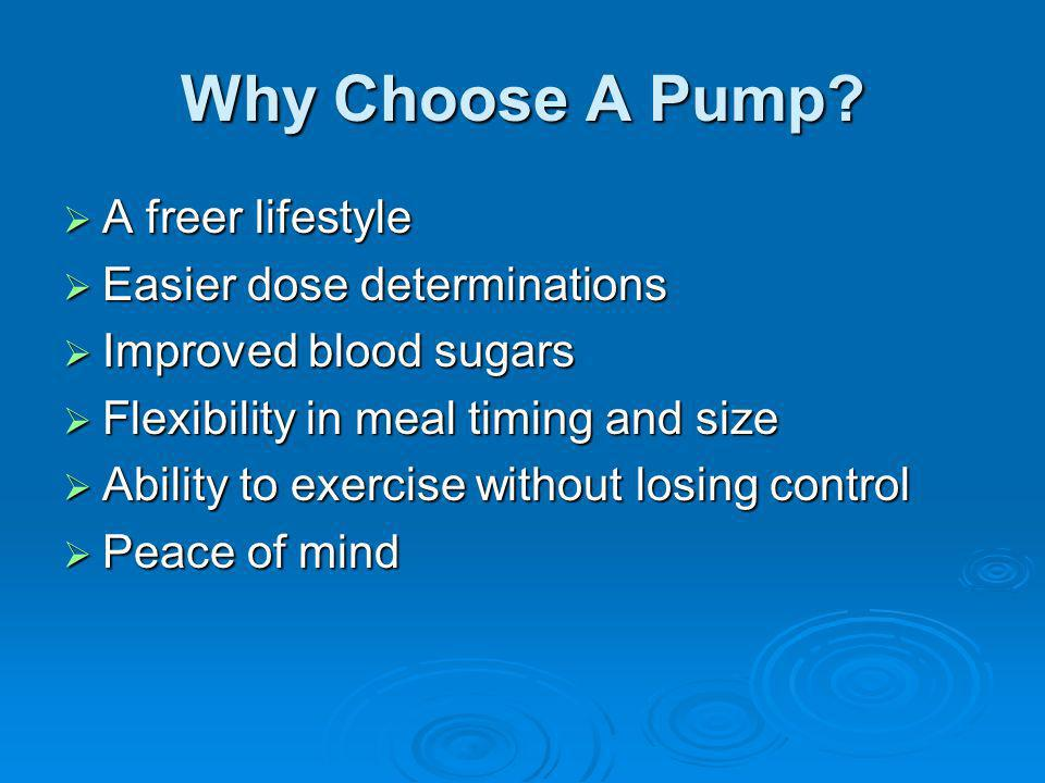 Why Choose A Pump A freer lifestyle Easier dose determinations