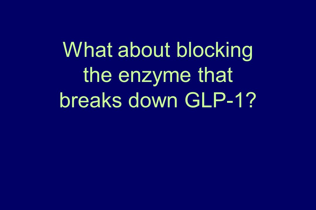 What about blocking the enzyme that breaks down GLP-1