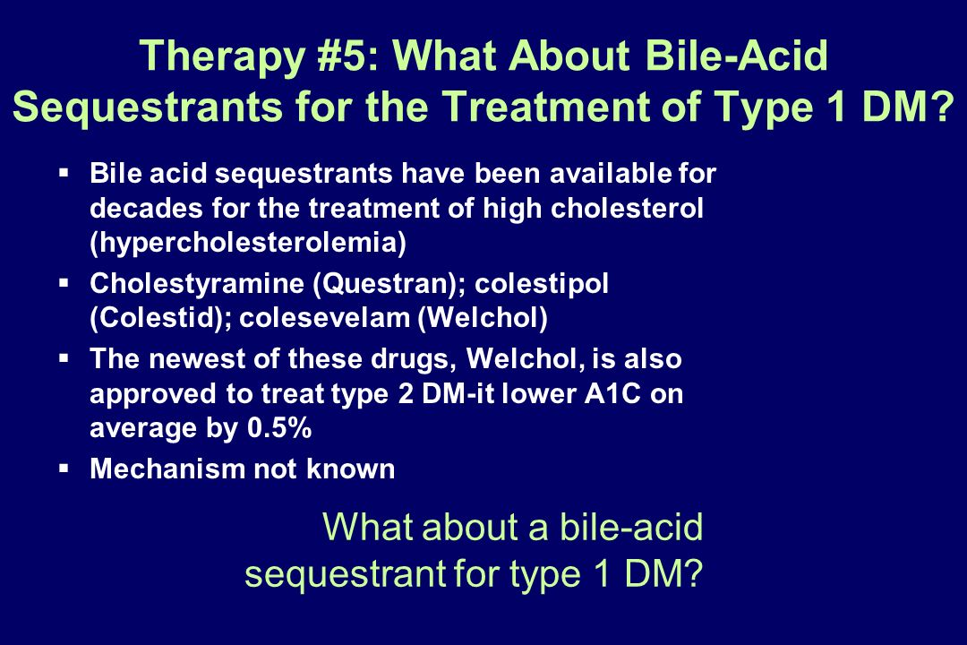 Therapy #5: What About Bile-Acid Sequestrants for the Treatment of Type 1 DM