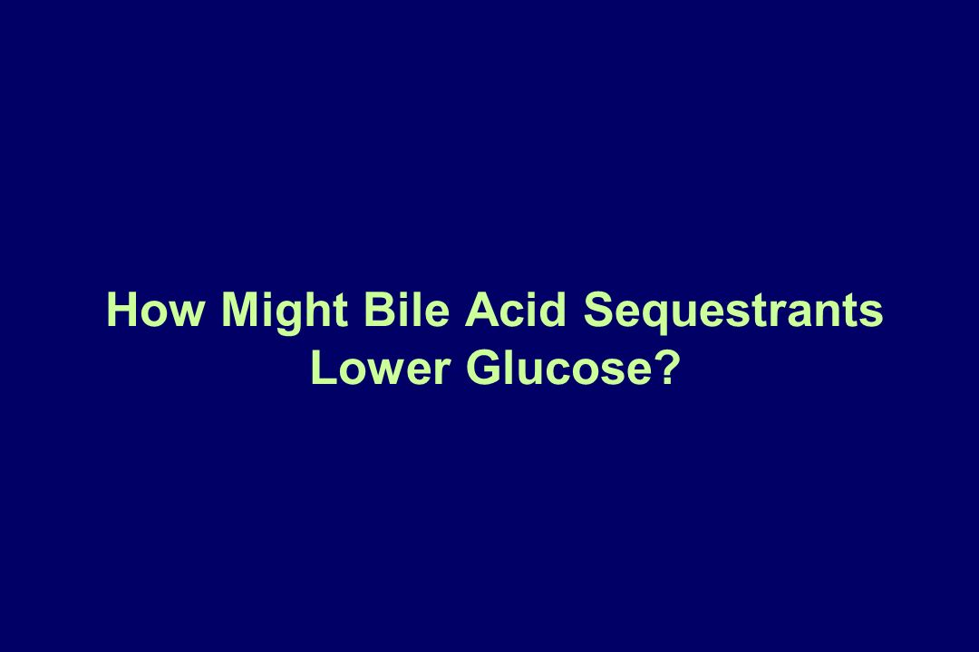 How Might Bile Acid Sequestrants Lower Glucose