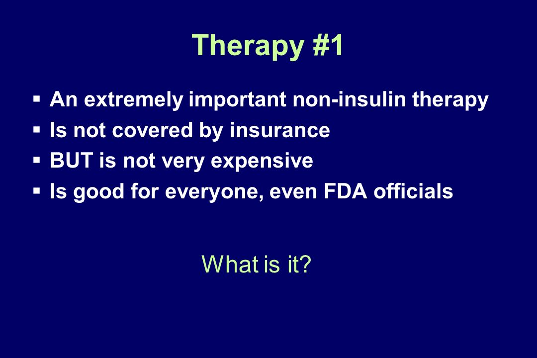 Therapy #1 What is it An extremely important non-insulin therapy