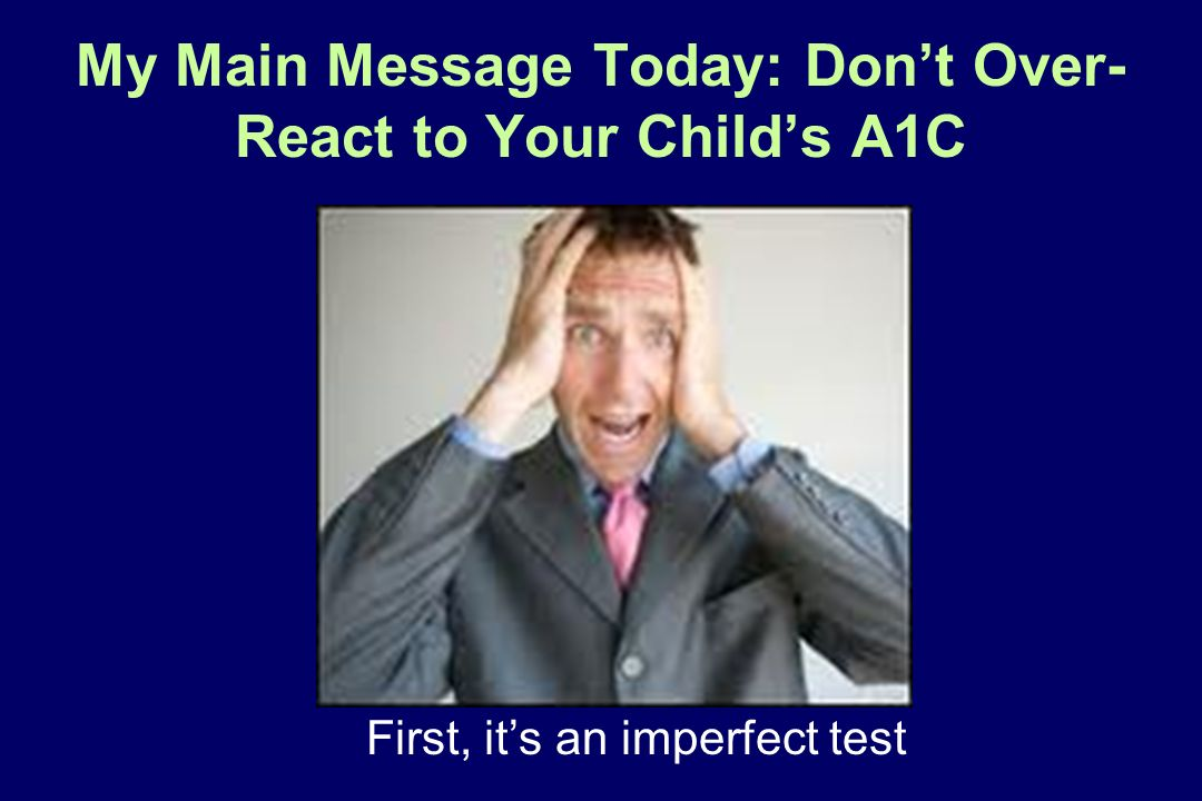My Main Message Today: Don't Over-React to Your Child's A1C