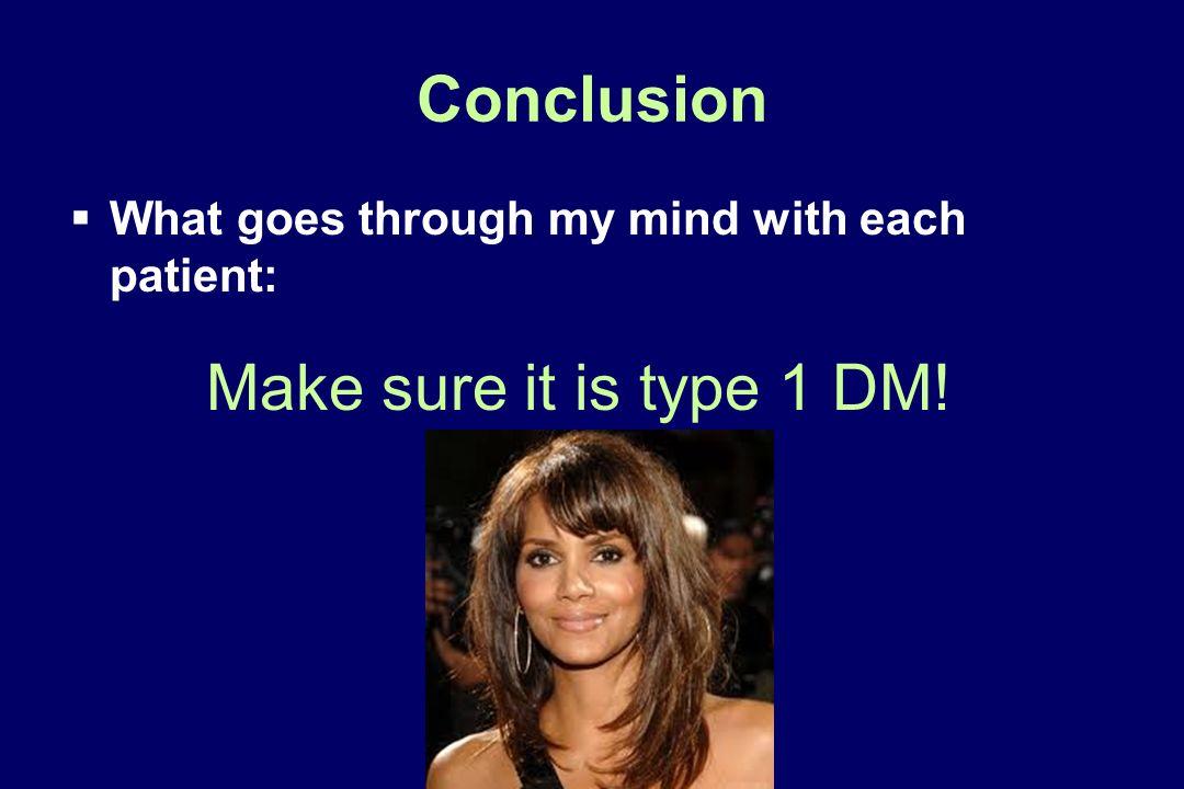 Conclusion Make sure it is type 1 DM!