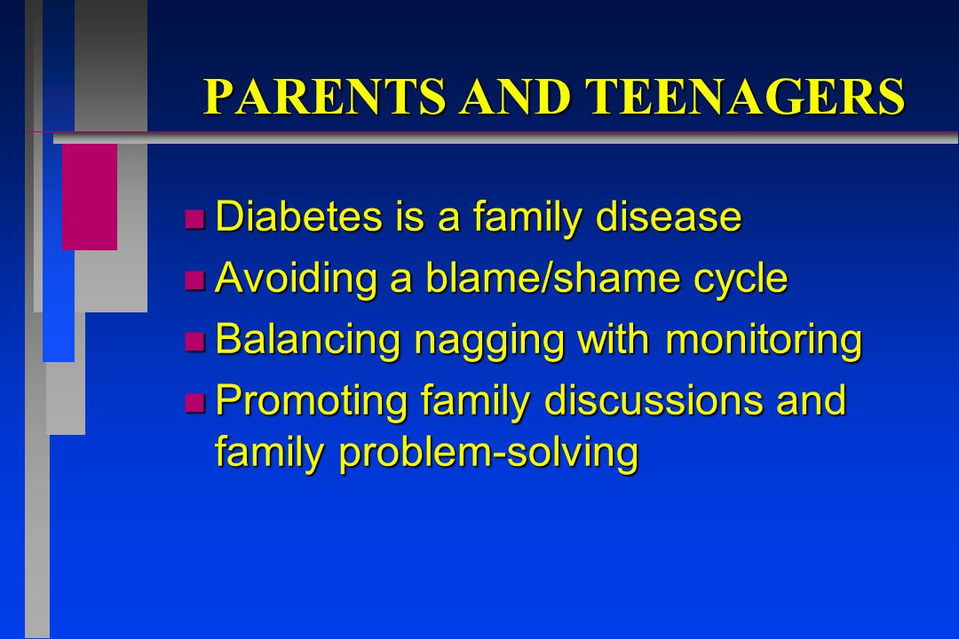 PARENTS AND TEENAGERS Diabetes is a family disease