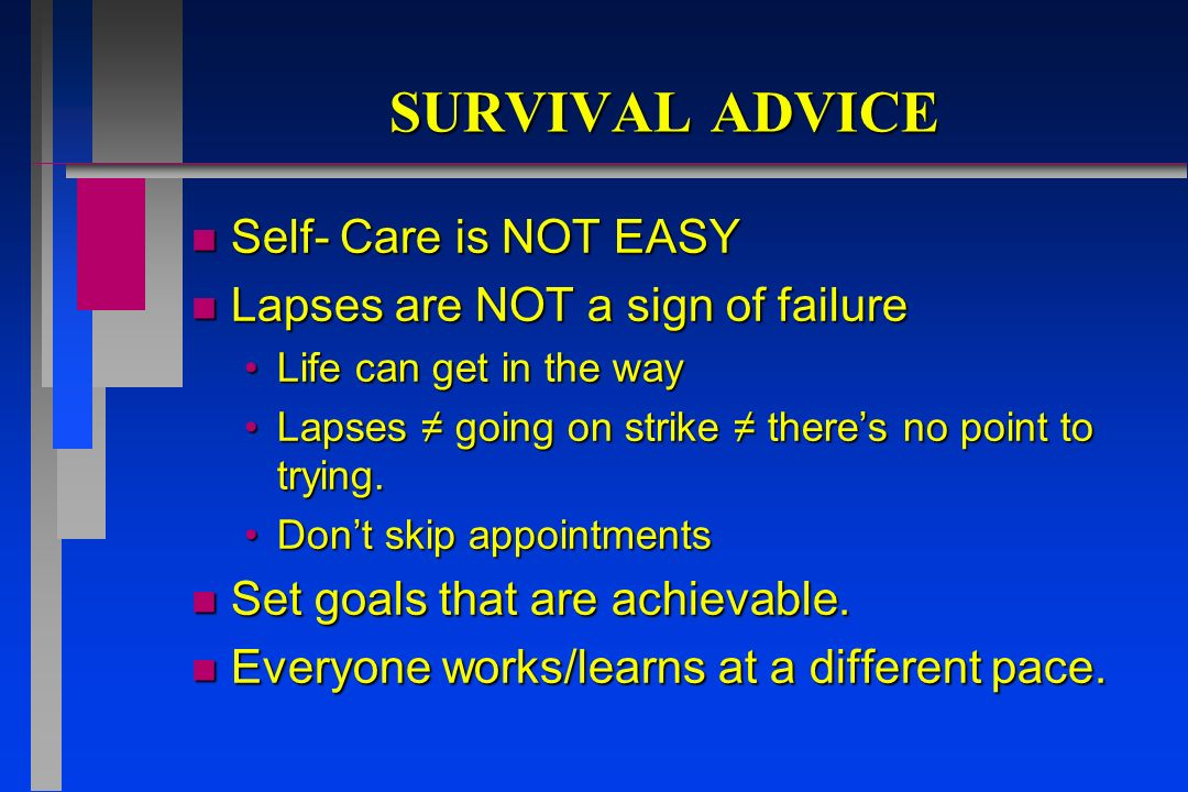 SURVIVAL ADVICE Self- Care is NOT EASY