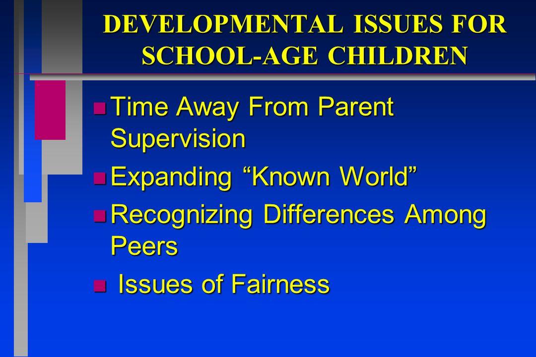 DEVELOPMENTAL ISSUES FOR SCHOOL-AGE CHILDREN
