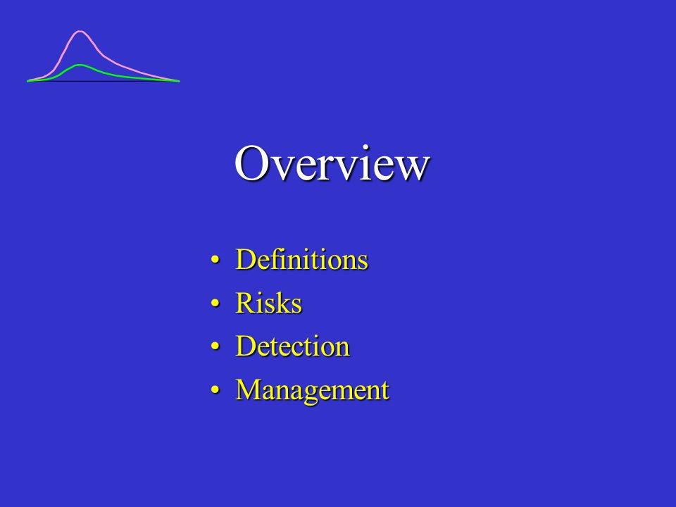 Overview Definitions Risks Detection Management