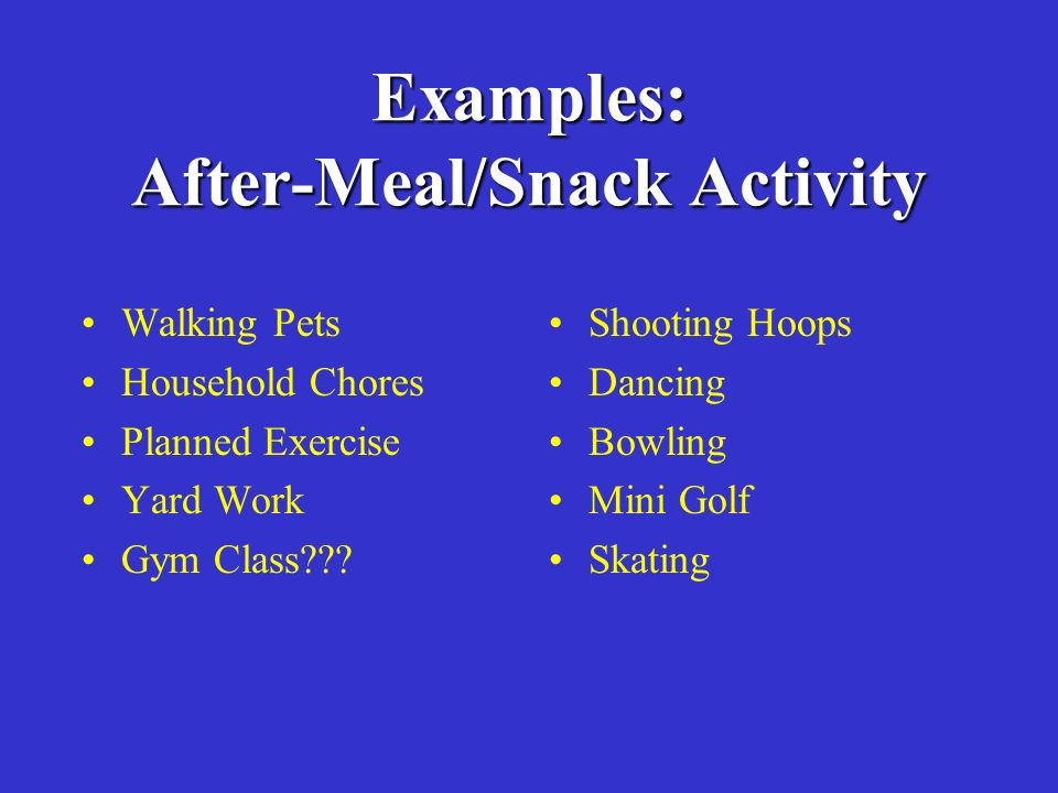 Examples: After-Meal/Snack Activity