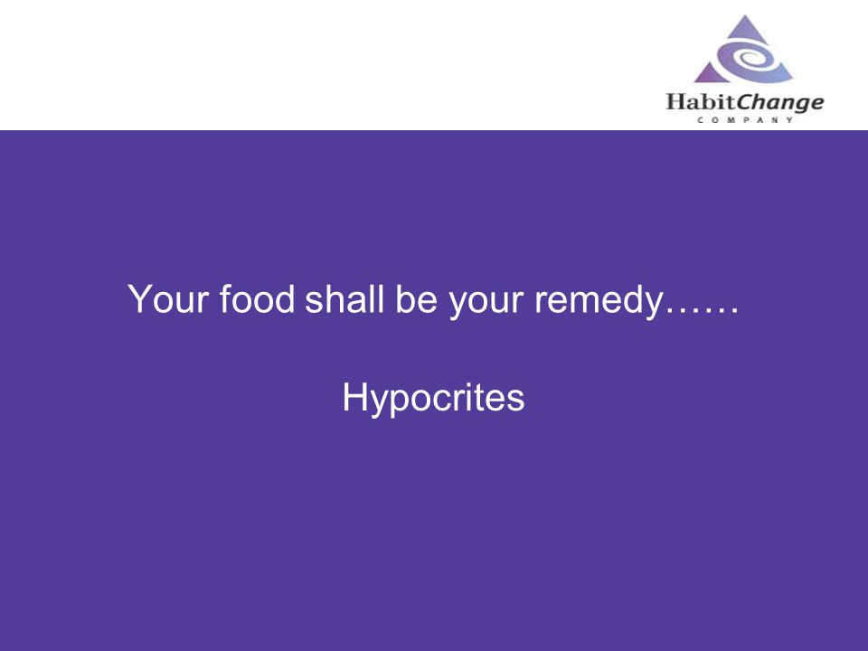 Your food shall be your remedy……
