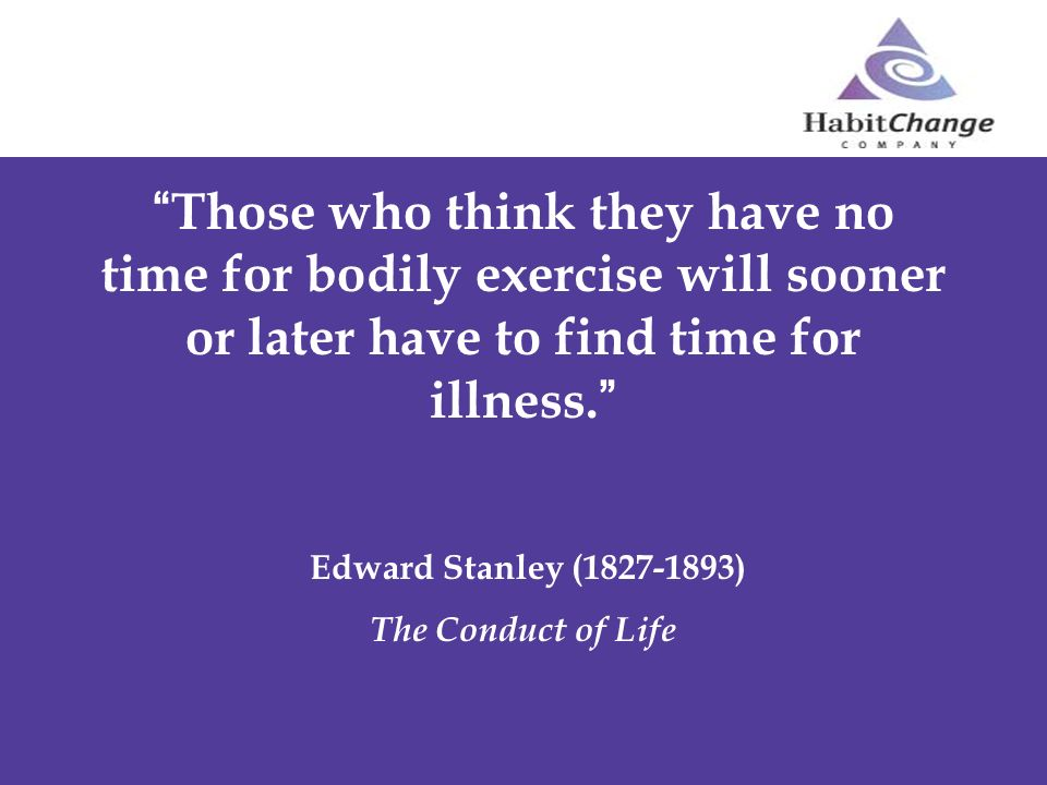 Those who think they have no time for bodily exercise will sooner or later have to find time for illness.