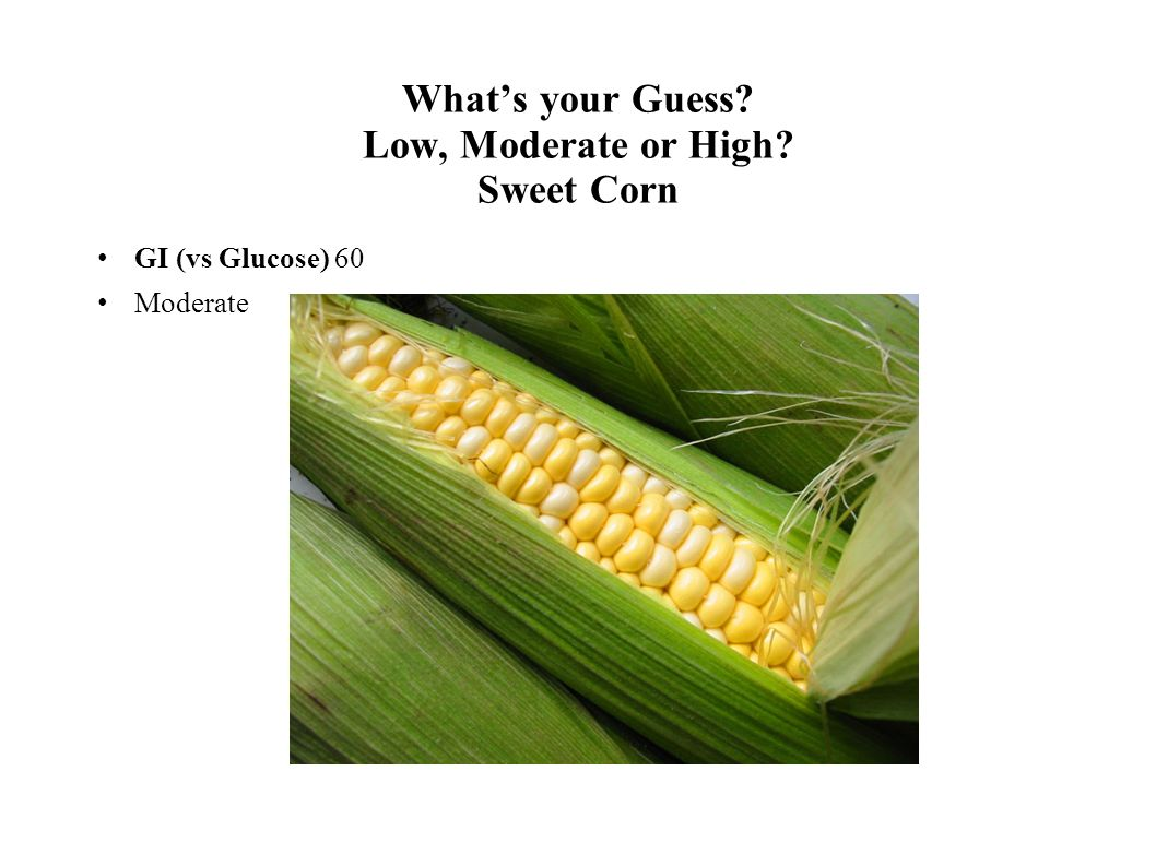 What's your Guess Low, Moderate or High Sweet Corn