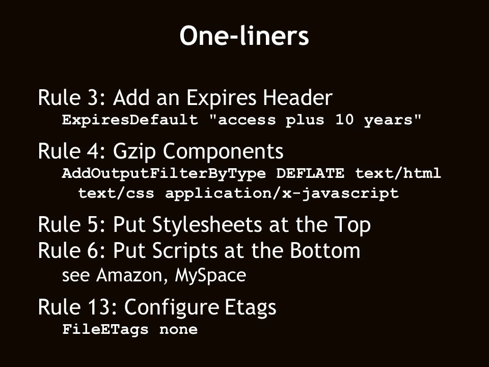 One-liners Rule 3: Add an Expires Header Rule 4: Gzip Components