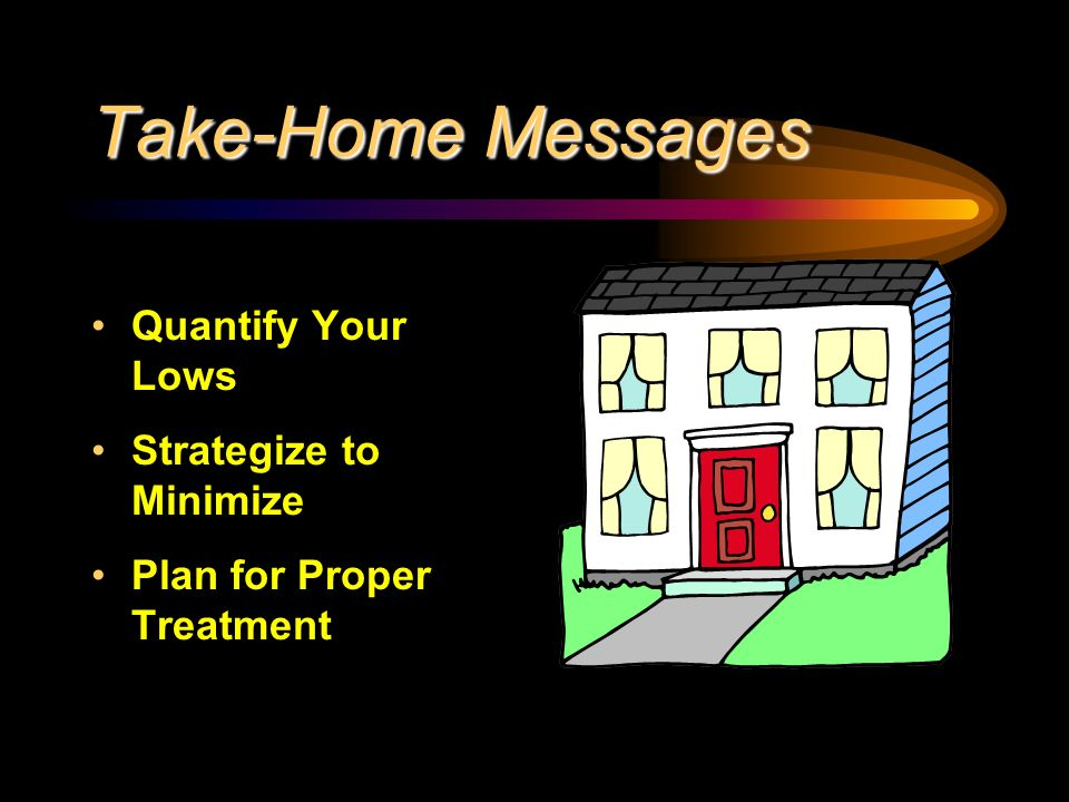 Take-Home Messages Quantify Your Lows Strategize to Minimize