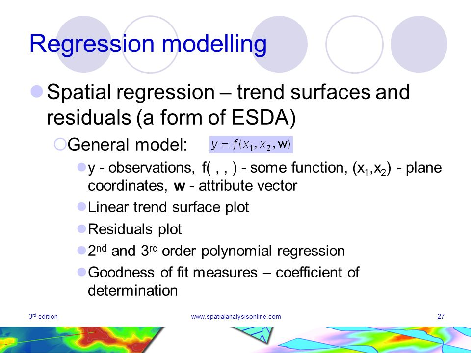Regression modelling Spatial regression – trend surfaces and residuals (a form of ESDA) General model: