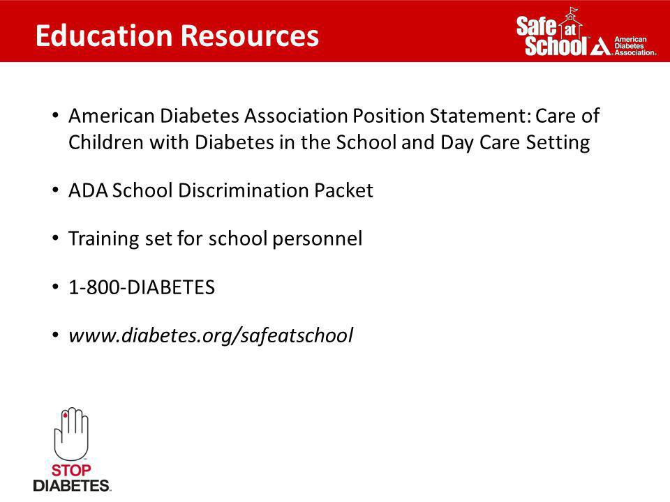 Education Resources American Diabetes Association Position Statement: Care of Children with Diabetes in the School and Day Care Setting.