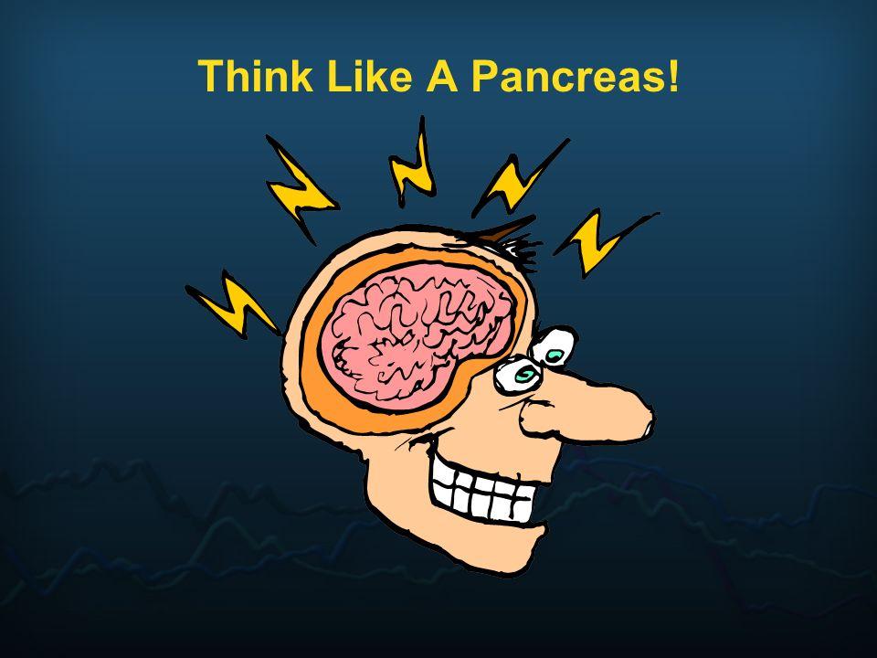 Think Like A Pancreas!