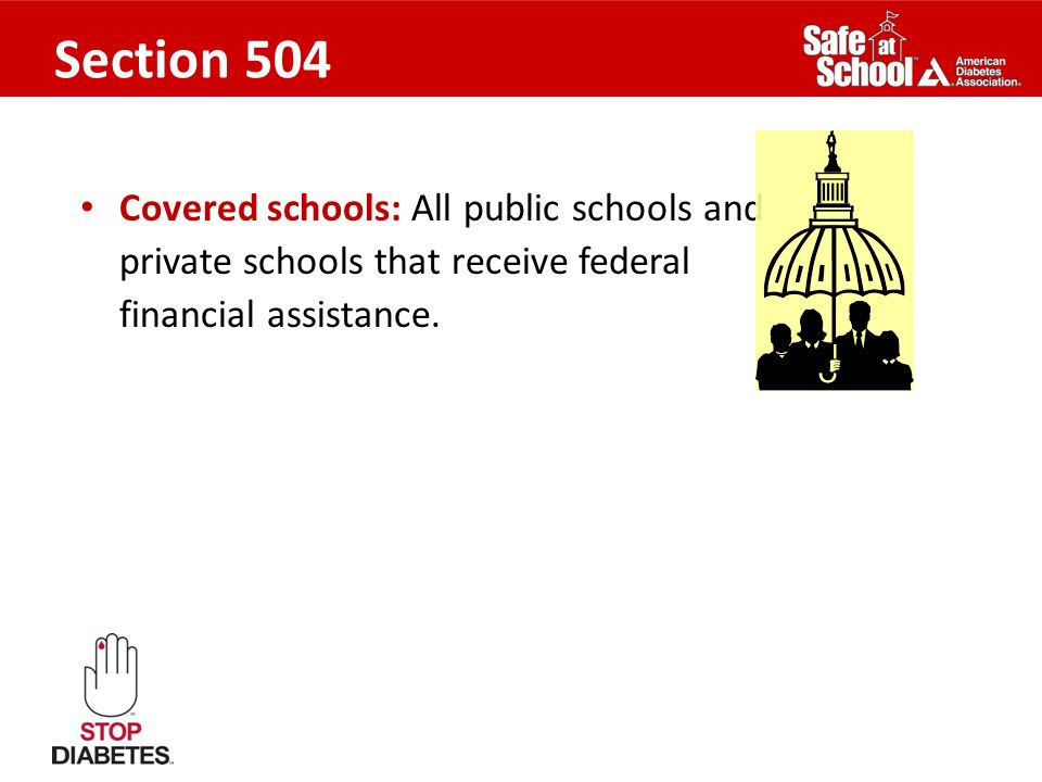 Section 504Covered schools: All public schools and private schools that receive federal financial assistance.