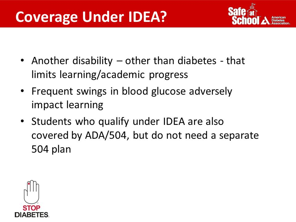 Coverage Under IDEA Another disability – other than diabetes - that limits learning/academic progress.