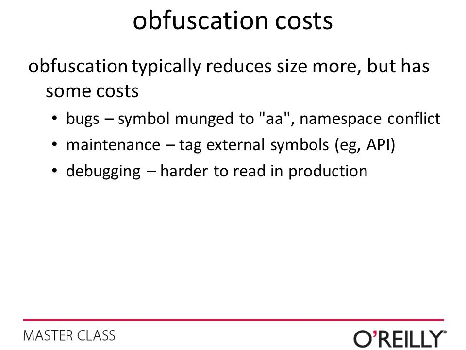 obfuscation costs obfuscation typically reduces size more, but has some costs. bugs – symbol munged to aa , namespace conflict.