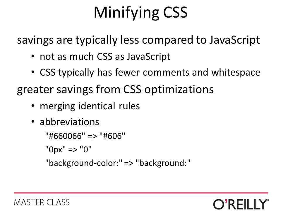Minifying CSS savings are typically less compared to JavaScript