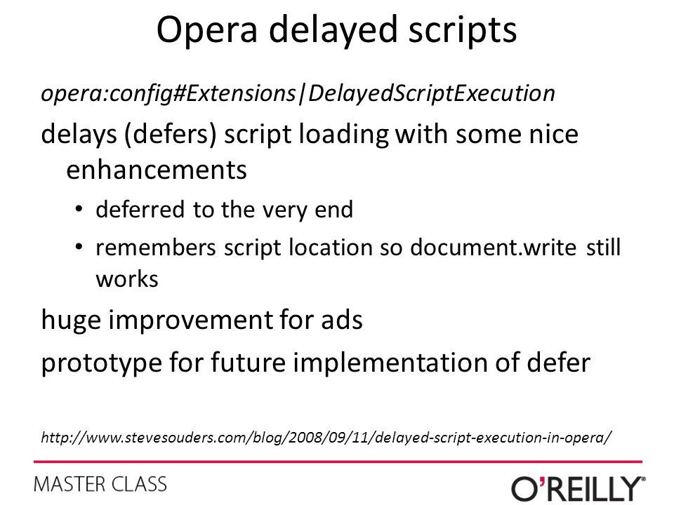 Opera delayed scripts opera:config#Extensions|DelayedScriptExecution. delays (defers) script loading with some nice enhancements.