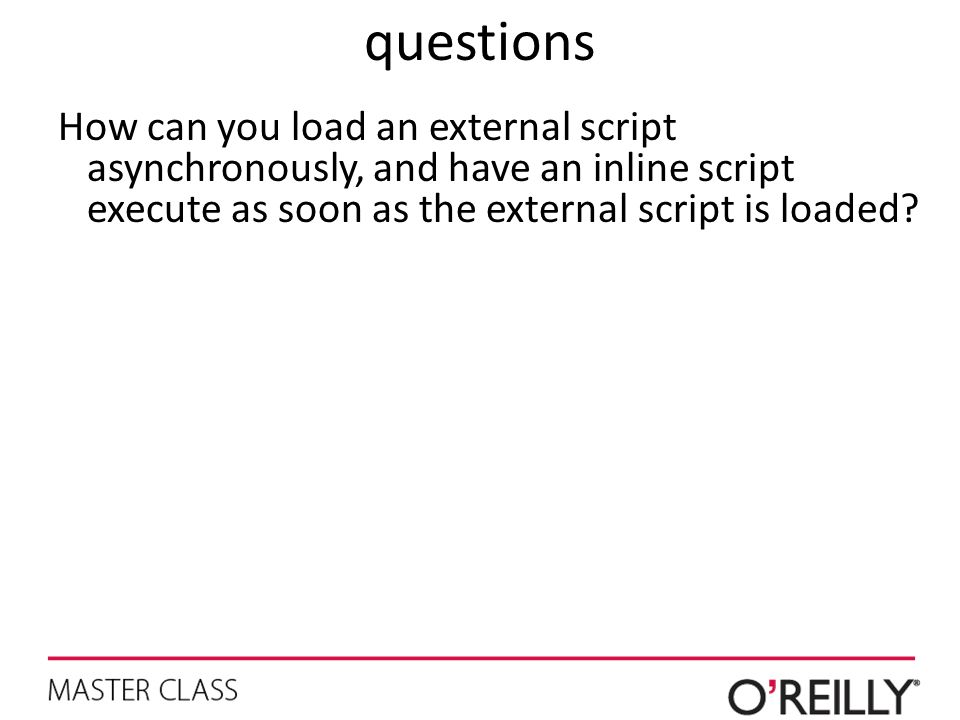 questions How can you load an external script asynchronously, and have an inline script execute as soon as the external script is loaded