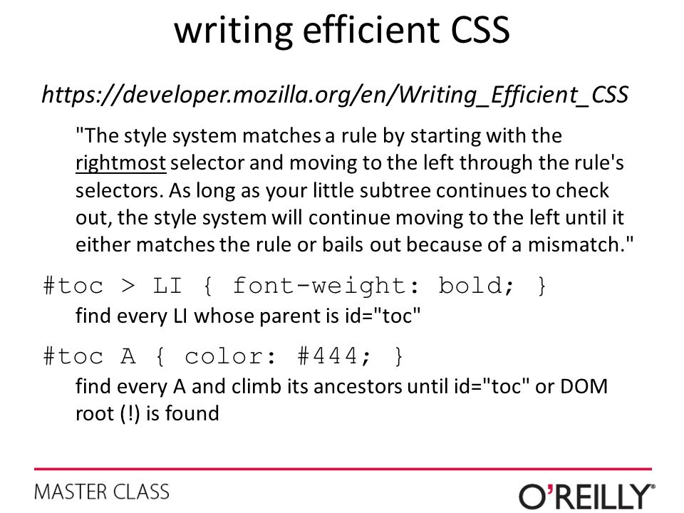writing efficient CSS https://developer.mozilla.org/en/Writing_Efficient_CSS.