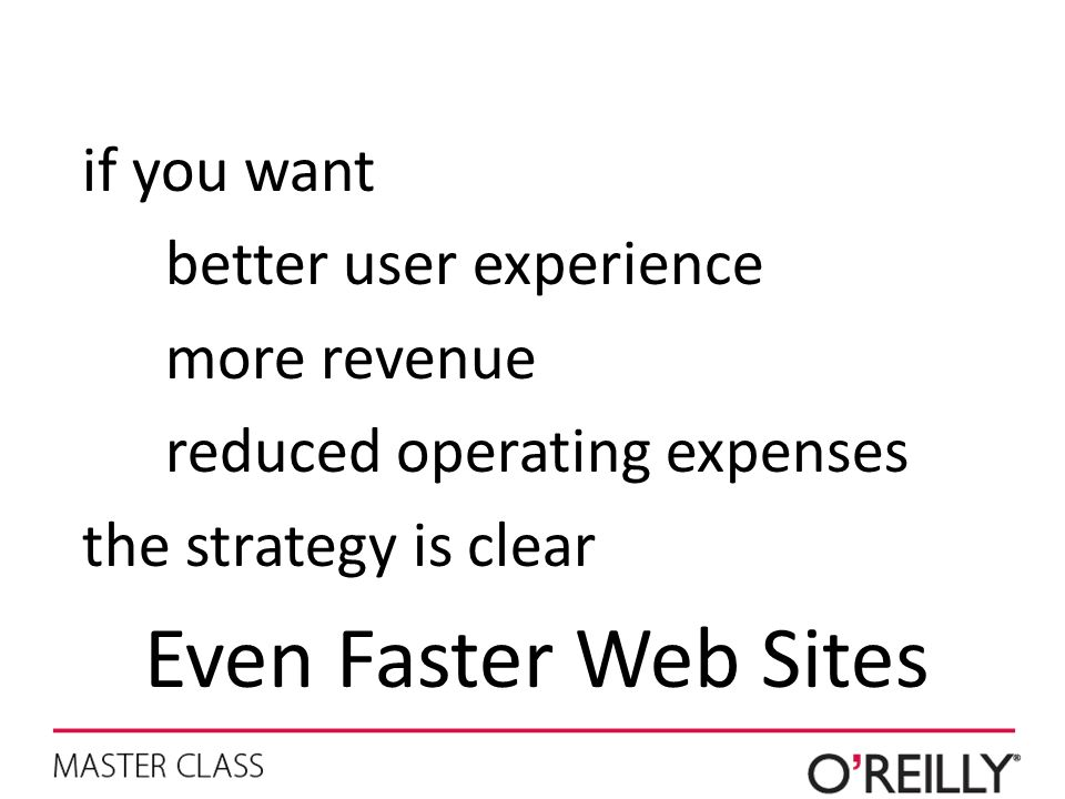Even Faster Web Sites if you want better user experience more revenue