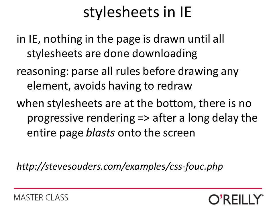 stylesheets in IE in IE, nothing in the page is drawn until all stylesheets are done downloading.