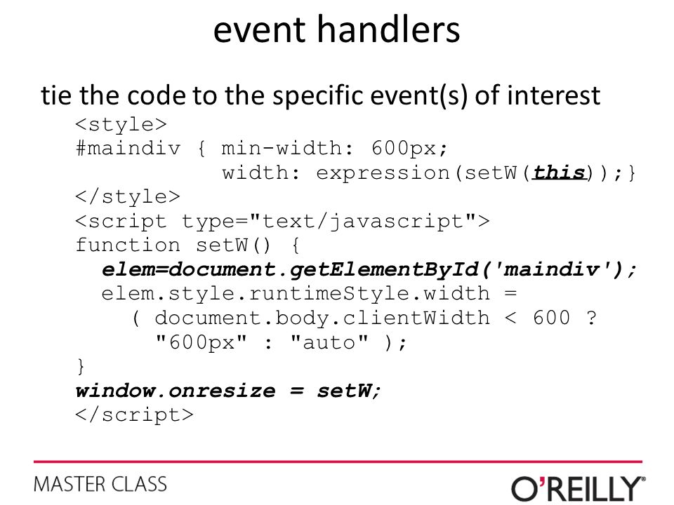 event handlers tie the code to the specific event(s) of interest