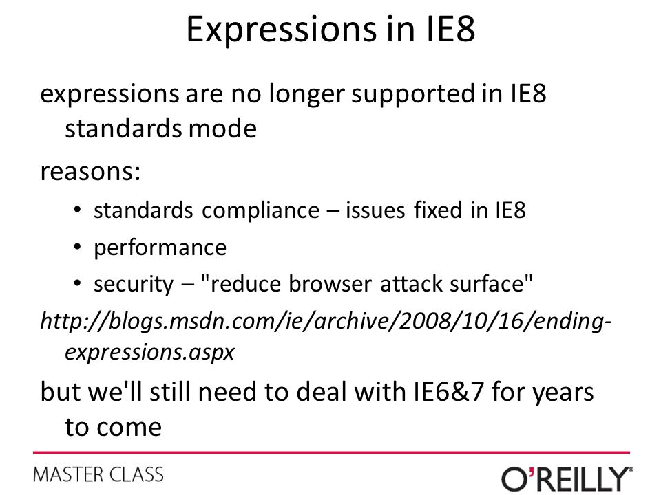 Expressions in IE8 expressions are no longer supported in IE8 standards mode. reasons: standards compliance – issues fixed in IE8.