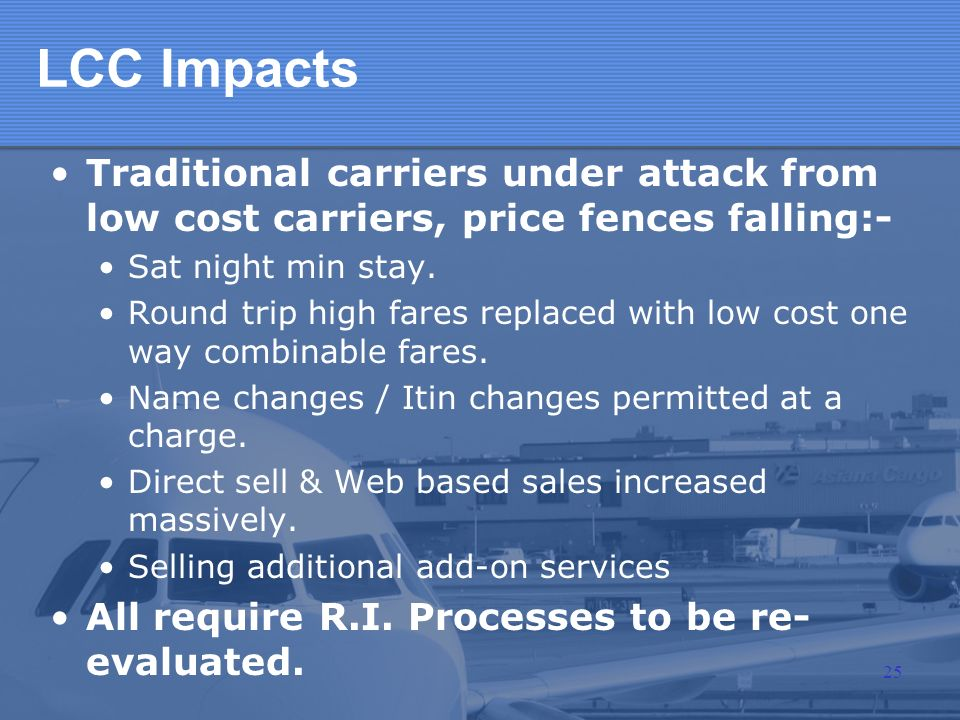 LCC Impacts Traditional carriers under attack from low cost carriers, price fences falling:- Sat night min stay.