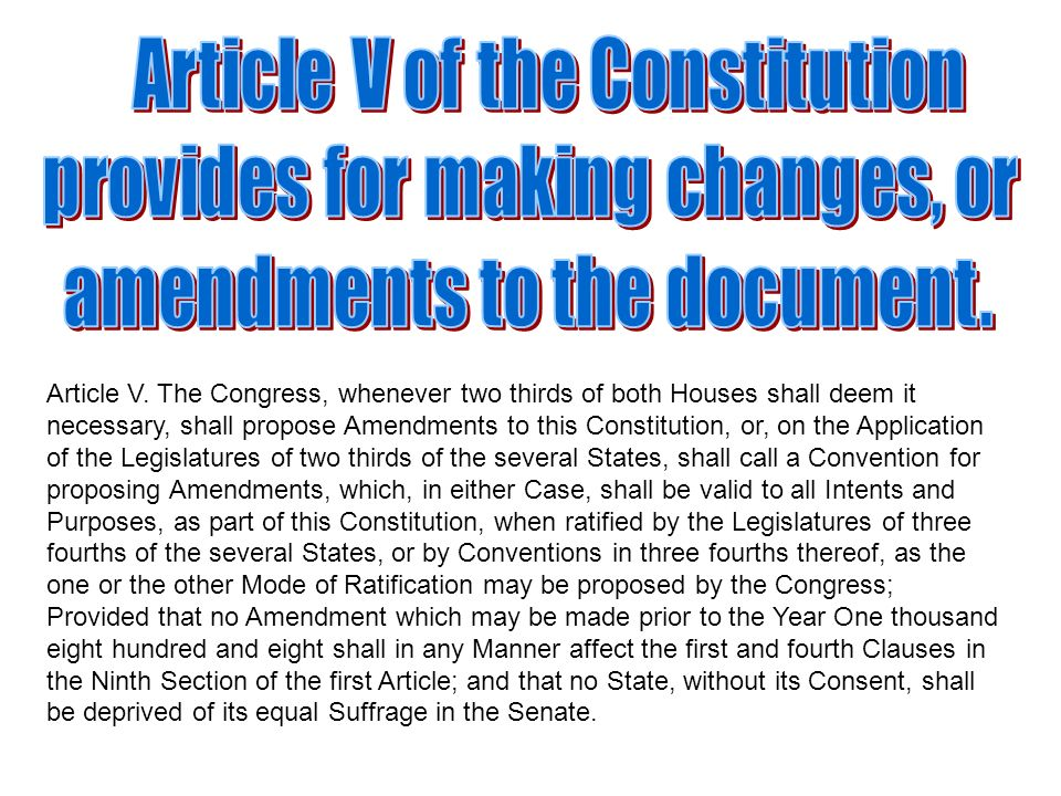 Article V of the Constitution provides for making changes, or