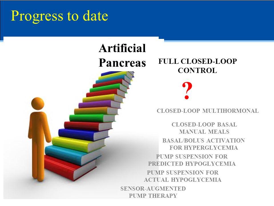 Progress to date Artificial Pancreas FULL CLOSED-LOOP CONTROL