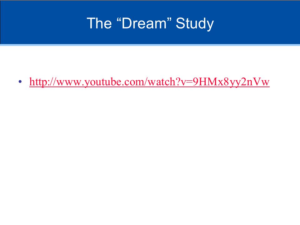 The Dream Study http://www.youtube.com/watch v=9HMx8yy2nVw
